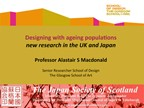 Professor Alastair Macdonald - 'Designing with Ageing Populations: UK/Japan research Dialogues'